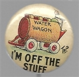 Water Wagon Im Off the Stuff