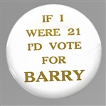 If I Were 21 I'd Vote for Barry