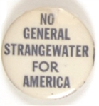 No General Strangewater for America