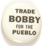 RFK Trade Bobby in for the Pueblo