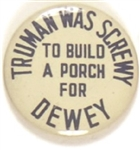 Truman was Screwy to Build a Porch for Dewey