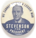 Stevenson Cannot Afford a Lesser Man