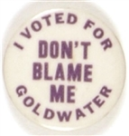 Dont Blame Me I Voted for Goldwater