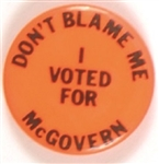 Dont Blame Me I Voted for McGovern