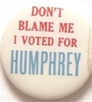 Dont Blame Me I Voted for Humphrey
