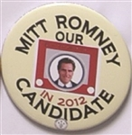 Mitt Romney Our Candidate