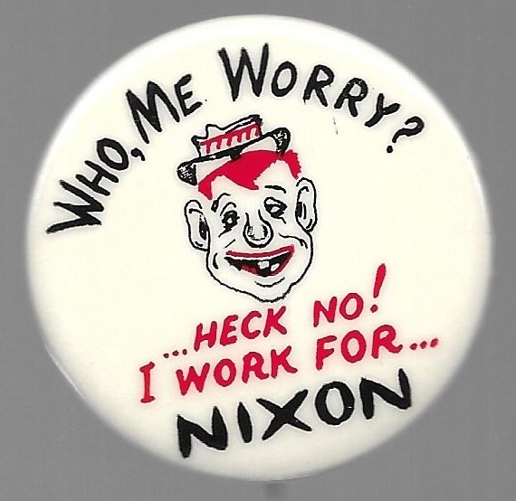 Who Me Worry? I Work for Nixon