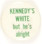 Kennedys White But Hes Alright