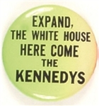 Expand the White House the Kennedys are Coming