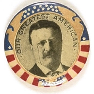 Theodore Roosevelt Our Greatest American