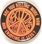 Killing More Now and Enjoying it Less Vietnam War Pin