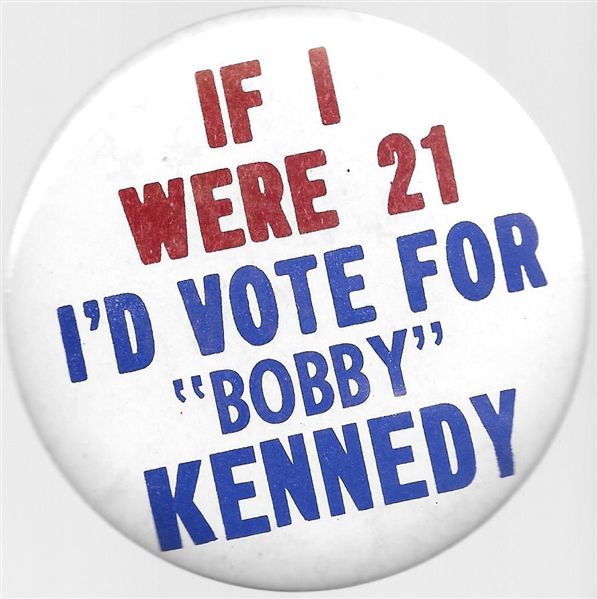 If I Were 21 I'd Vote for Bobby Kennedy