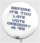 Before It's Too Late Vote Gregory in '68