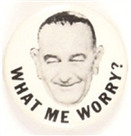 Lyndon Johnson What Me Worry?