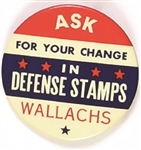 Wallachs Ask for your Change in Defense Stamps