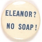 Eleanor? No Soap! Willkie Anti FDR Pin