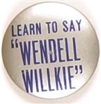 "Learn to Say ""Wendell Willkie"""