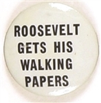 Roosevelt Gets His Walking Papers