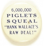 Dewey 6,000,000 Piglets Squeal Wallaces Raw Deal