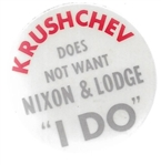Khushchev Does Not Want Nixon, Lodge I Do